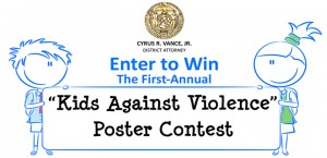 """The office of Manhattan District Attorney Cy Vance has announced the first annual """"Kids Against Violence"""" poster contest."""